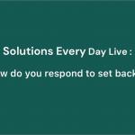 How do you respond to set backs?